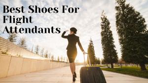 Best Shoes for Flight attendants
